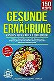 Gesunde Ernährung Kochbuch für Anfänger & Berufstätige!: 150 leckere Rezepte für eine gesunde & ausgewogene Ernährung. Schnell & einfach kochen für...