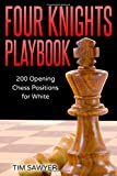 Four Knights Playbook: 200 Opening Chess Positions For White (chess Opening Playbook)-Sawyer, Tim