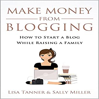Make Money from Blogging: How to Start a Blog While Raising a Family audiobook cover art