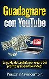 Guadagnare con YouTube: La guida dettagliata per creare dei profitti grazie ai tuoi video! (come fare soldi con youtube, come guadagnare con youtube, guadagnare con youtube) (Italian Edition)