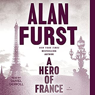 A Hero of France                   By:                                                                                                                                 Alan Furst                               Narrated by:                                                                                                                                 Daniel Gerroll                      Length: 8 hrs and 18 mins     556 ratings     Overall 4.2