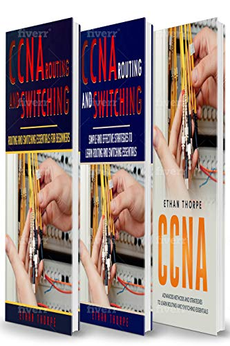 CCNA: 3 in 1: Beginners Guide+ Simple and Effective Strategies+Advanced Method and Strategies to learn Routing and Switching  Essentials