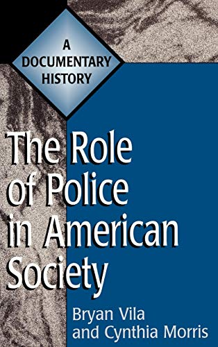 The Role of Police in American Society: A Documentary History (Primary Documents in American History and Contemporary Is