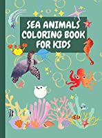Sea Animals Coloring Book for Kids: Amazing sea creatures coloring book for kids with +70 coloring pictures Fanciful sea life coloring book for creative kids