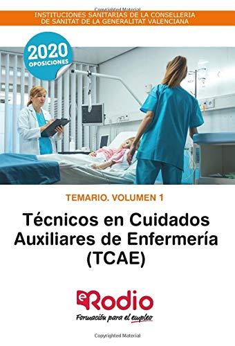 Técnicos en Cuidados Auxiliares de Enfermería (TCAE). Temario. Volumen 1: INSTITUCIONES SANITARIAS DE LA CONSELLERIA DE SANITAT DE LA GENERALITAT VALENCIANA