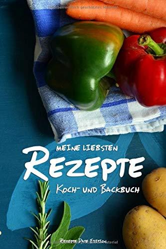 meine liebsten Rezepte - Koch- und Backbuch: Rezeptebuch zum Selber Schreiben und Selbst Gestalten - DIY Rezeptbuch, Kochbuch und Backbuch schreiben ... Geburtstagsgeschenk, Weihnachtsgeschenk