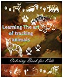 Learning The art of tracking animals: coloring book for kids/ size: 8 x 10 inches with 40 pages