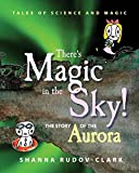 There's Magic in the Sky!: the story of the aurora (Tales of Science and Magic) (Volume 1)