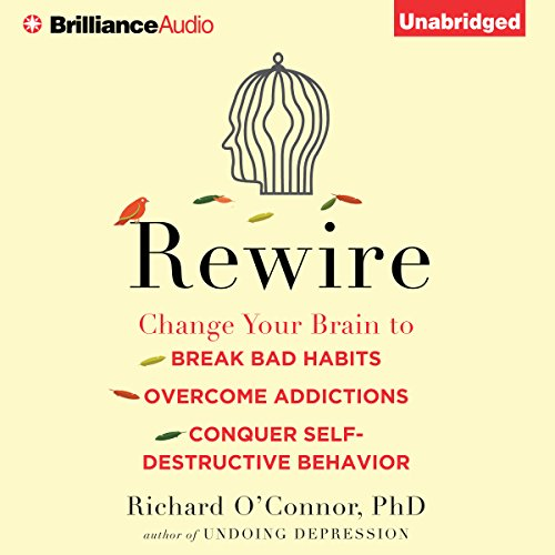 Rewire     Change Your Brain to Break Bad Habits, Overcome Addictions, Conquer Self-Destructive Behavior              Written by:                                                                                                                                 Richard O'Connor Ph.D.                               Narrated by:                                                                                                                                 Fred Stella                      Length: 10 hrs and 18 mins     18 ratings     Overall 4.3