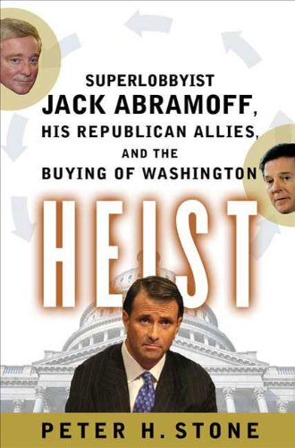 Heist: Superlobbyist Jack Abramoff, His Republican Allies, and the Buying  of Washington - Kindle edition by Stone, Peter H.. Politics & Social  Sciences Kindle eBooks @ Amazon.com.