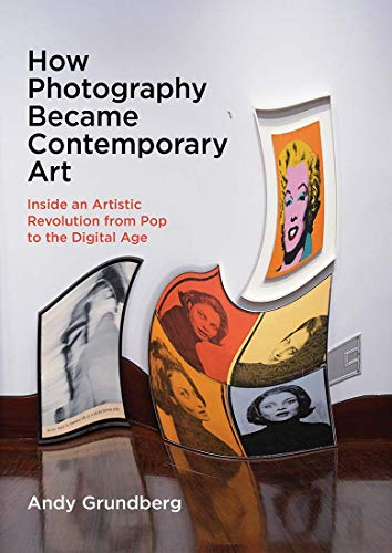 Image of How Photography Became Contemporary Art: Inside an Artistic Revolution from Pop to the Digital Age