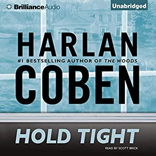 Hold Tight                   By:                                                                                                                                 Harlan Coben                               Narrated by:                                                                                                                                 Scott Brick                      Length: 12 hrs     4,399 ratings     Overall 4.1