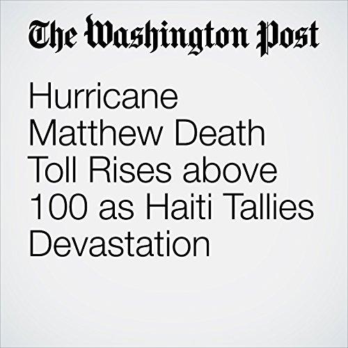 Hurricane Matthew Death Toll Rises above 100 as Haiti Tallies Devastation audiobook cover art