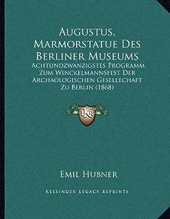Augustus, Marmorstatue Des Berliner Museums: Achtundzwanzigstes Programm Zum Winckelmannsfest Der Archaologischen Gesellec...