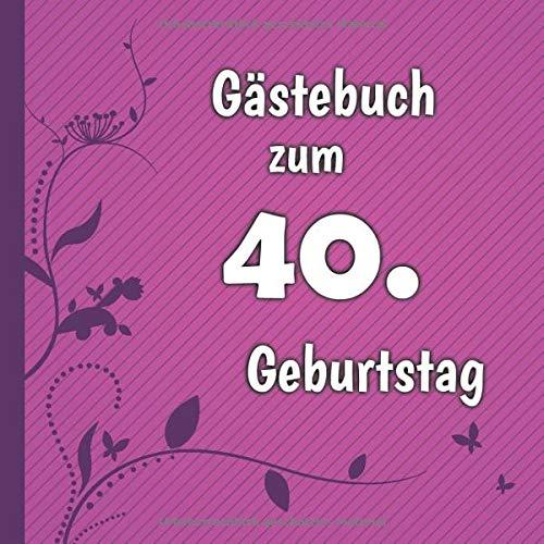 Gästebuch zum 40. Geburtstag: Gästebuch in Pink Lila und Weiß für bis zu 50 Gäste | Zum...