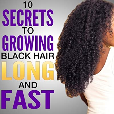 10 Secrets to Growing Black Hair Long and Fast | Natural hair care