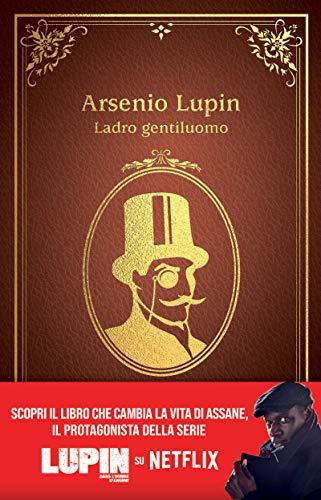 Arsenio Lupin. Ladro gentiluomo. Nuova edizione in occasione della serie Netflix