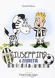Giuseppino e Zebretta. Storia della Juventus...