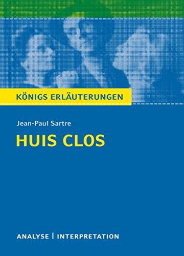 Huis clos (Geschlossene Gesellschaft) von Jean-Paul Sartre.: Textanalyse und Interpretation mit ausführlicher Inhaltsangabe und Abituraufgaben mit Lösungen ... Erläuterungen t. 494) (French Edition)