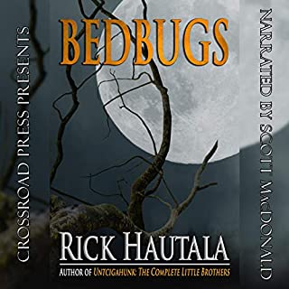 Bedbugs                   By:                                                                                                                                 Rick Hautala                               Narrated by:                                                                                                                                 Scott MacDonald                      Length: 13 hrs and 24 mins     6 ratings     Overall 3.5