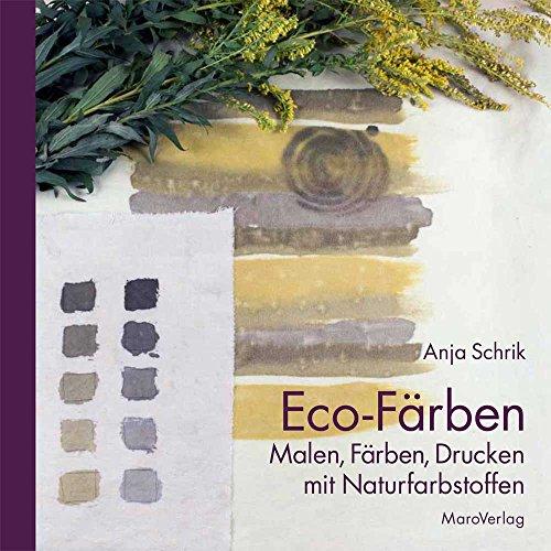 Eco-Färben: Malen, Färben, Drucken mit Naturfarbstoffen