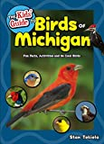 The Kids  Guide to Birds of Michigan: Fun Facts, Activities and 86 Cool Birds (Birding Children's Books)