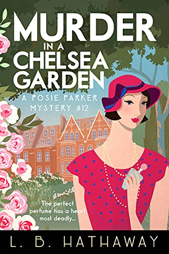 Murder in a Chelsea Garden: An utterly addictive 1920s historical cozy mystery (The Posie Parker Mystery Series Book 12)