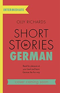 Short Stories in German for Intermediate Learners: Read for pleasure at your level, expand your voca