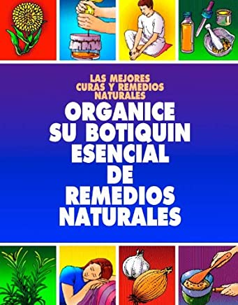 ORGANICE SU BOTIQUIN ESENCIAL DE REMEDIOS NATURALES: TENER EN SU HOGAR UN BOTIQUI DE MEDICINA