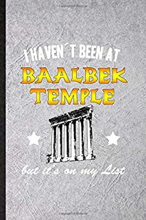 I Haven'T Been At Baalbek Temple But It'S On My List: Blank Funny Researcher Historian Journal Notebook To Write For Leban...