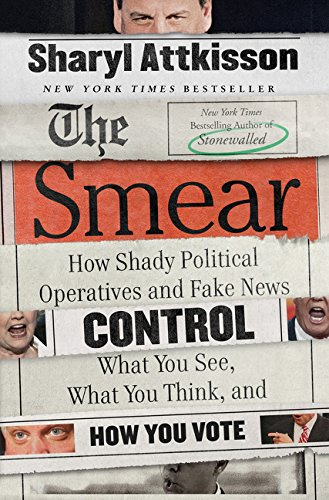 The Smear: How Shady Political Operatives and Fake News Control What You See, What You Think, and Ho