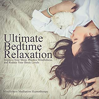 Ultimate Bedtime Relaxation: Improve Your Sleep, Practice Mindfulness, And Reduce Your Stress Levels Through Meditation And Hypnosis So You Can Improve Your Mental Health And Find Peace In Everyday cover art