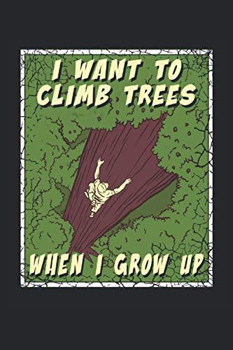 I want to climb trees when i grow up: Cuaderno rayado de 6