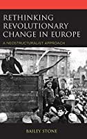 Rethinking Revolutionary Change in Europe: A Neostructuralist Approach