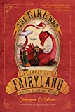 The Girl Who Circumnavigated Fairyland in a Ship of Her Own Making (Fairyland, 1)