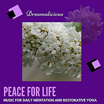 Peace For Life - Music For Daily Meditation And Restorative Yoga
