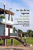 La isla de los ingenios: Aventuras e infortunios de un corresponsal en La Habana en las postrimetrías del castrismo (ODISEAS)