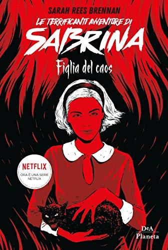 Le terrificanti avventure di Sabrina: Figlia del caos di [Sarah Rees Brennan, Roberta Maresca, Carla Banfi]