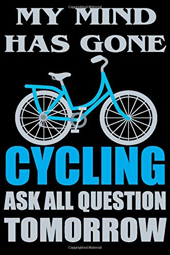 My Mind Has Gone Cycling Ask All Question Tomorrow.-Bikes Lover||: 6'x9' DOT GRID Journal Notebook For Bullet Journaling, Field Notes,Artsy Lettering, | Dotted Paper Book