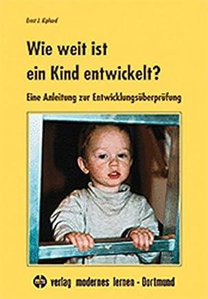 Wie weit ist ein Kind entwickelt? Eine Anleitung zur Entwicklungsüberprüfung by Ernst J Kiphard