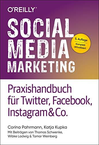 Social Media Marketing – Praxishandbuch für Twitter, Facebook, Instagram & Co.: Mit Beiträgen von Thomas Schwenke, Wibke Ladwig und Tamar Weinberg