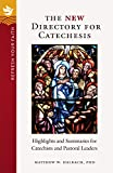 The NEW Directory for Catechesis: Highlights and Summaries for Catechists and Pastoral Leaders