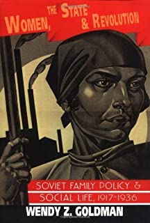 Women, the State and Revolution: Soviet Family Policy and Social Life, 1917-1936 (Cambridge Russian, Soviet and Post-Soviet Studies) by Wendy Z. Goldman(1993-11-26)