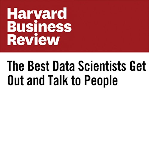 The Best Data Scientists Get Out and Talk to People copertina