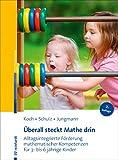 Überall steckt Mathe drin: Alltagsintegrierte Förderung mathematischer Kompetenzen für 3- bis 6-jährige Kinder