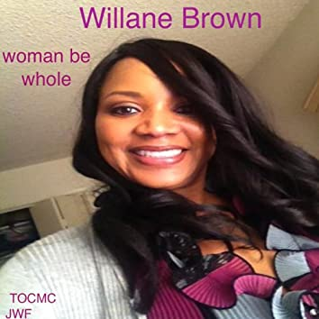 Woman Be Whole (feat. Willane Brown)