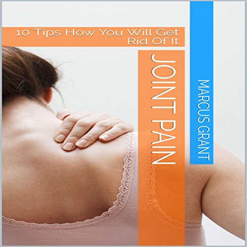 Joint Pain: 10 Tips How You Will Get Rid of It audiobook cover art