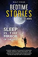 Bedtime Stories for Adults - SLEEP IS THE MIRROR OF DAY: Change Habits to Eliminate Insomnia, Stress, Anxiety, Fear, and Panic. Use Meditation Stories and Mindfulness to Relax and Return to Dreaming