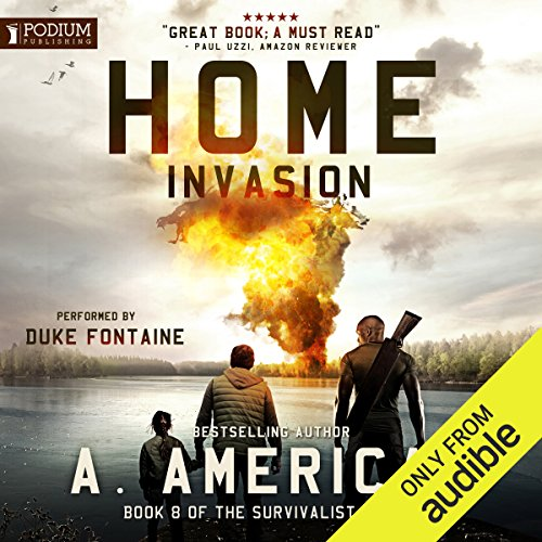 Home Invasion     The Survivalist Series, Book 8              By:                                                                                                                                 A. American                               Narrated by:                                                                                                                                 Duke Fontaine                      Length: 9 hrs and 42 mins     2,883 ratings     Overall 4.7
