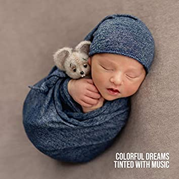 Colorful Dreams Tinted with Music: Soft and Cozy Child Sleep Ambience - Falling Asleep Slightly, Quiet Instrumental and Nature's Lullabies, Peaceful Child Dreams
